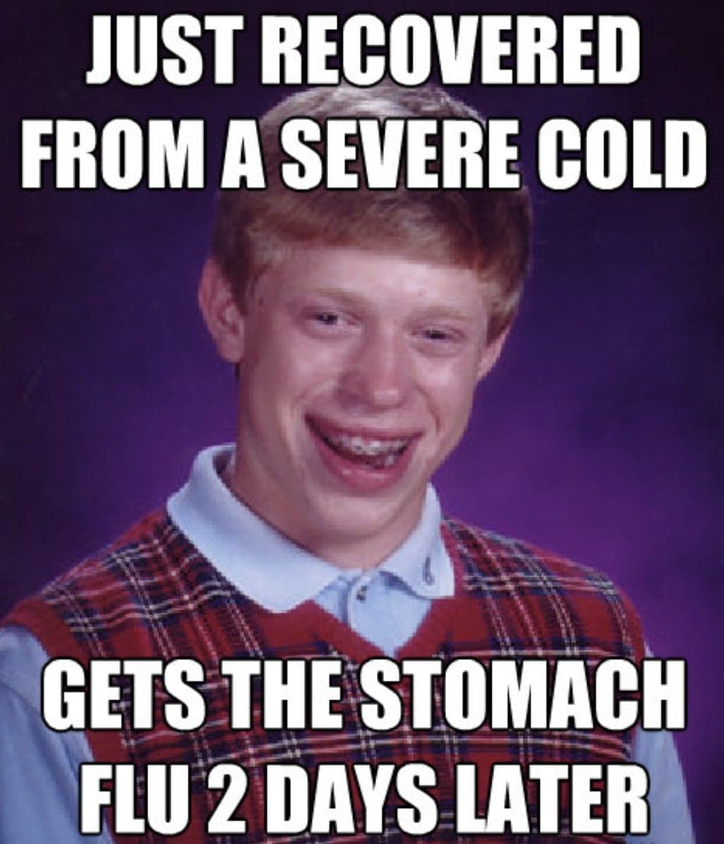 Just recovered from a severe cold, gets the stomach flu 2 days later
