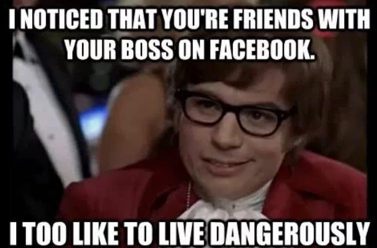 Work Memes - friends with boss facebook meme