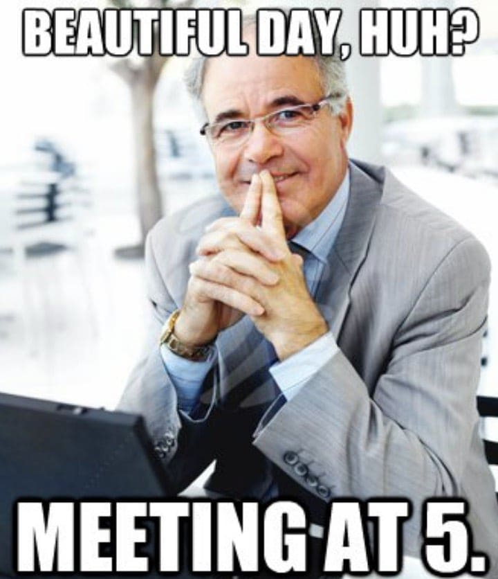 Work Memes - Meeting at 5!