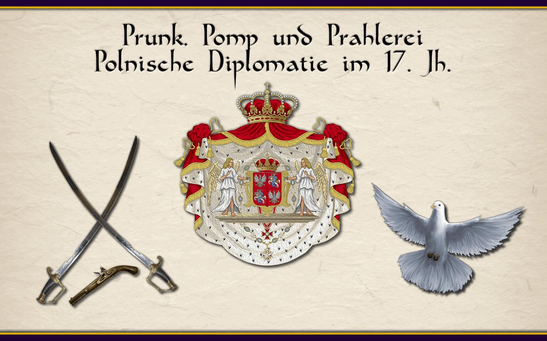 Prunk, Pomp und Prahlerei – Polnische Diplomatie im 17. Jh. – Geschichtskrümel 54