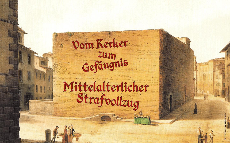 Vom Kerker zum Gefängnis – mittelalterlicher Strafvollzug – Geschichtskrümel 60