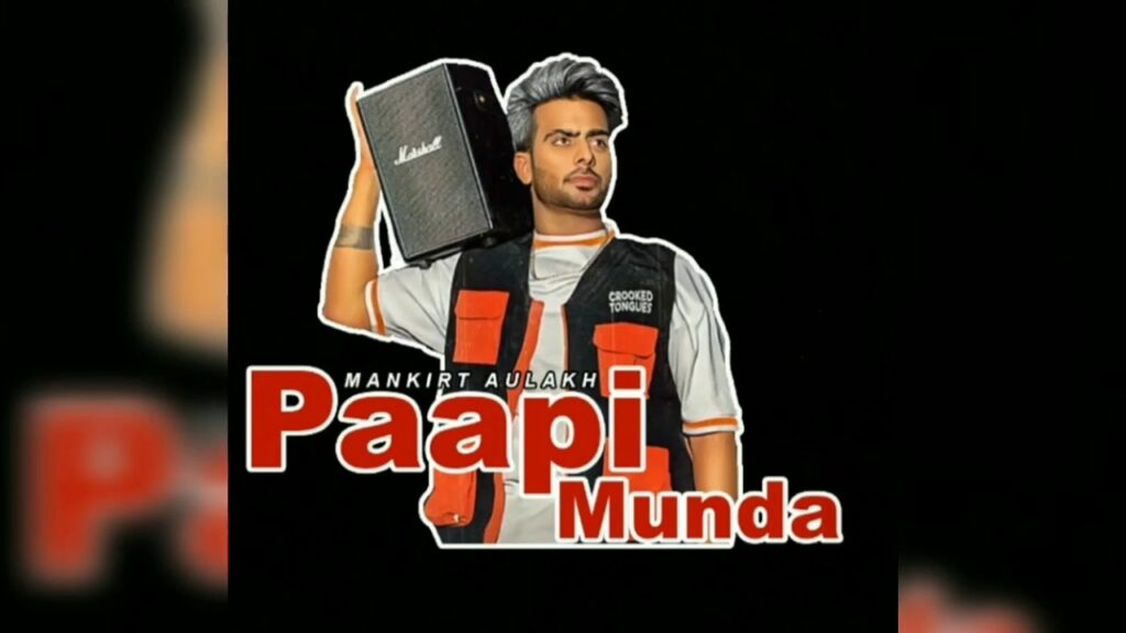 Paapi Munda - Mankirt Aulakh Ft. Gur Sidhu song official video download mp4 hd
