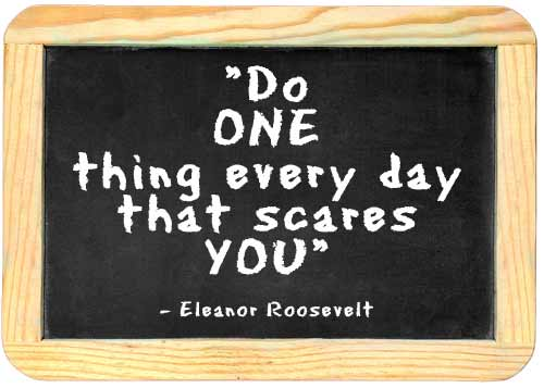 do one thing everyday that scares you Eleanor roosevelt