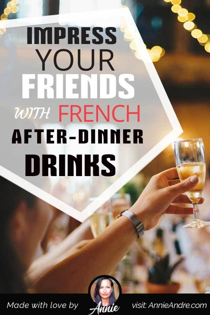 Impress your friends with French after dinner drinks and digesti