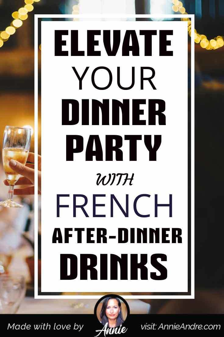 elevate your dinner party with French after dinner drinks and di