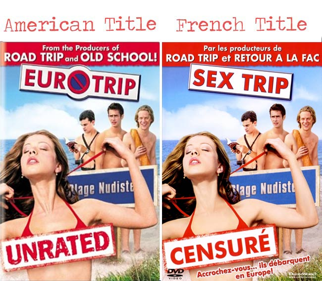 Euro Trip = Sex Trip movie title for French audience