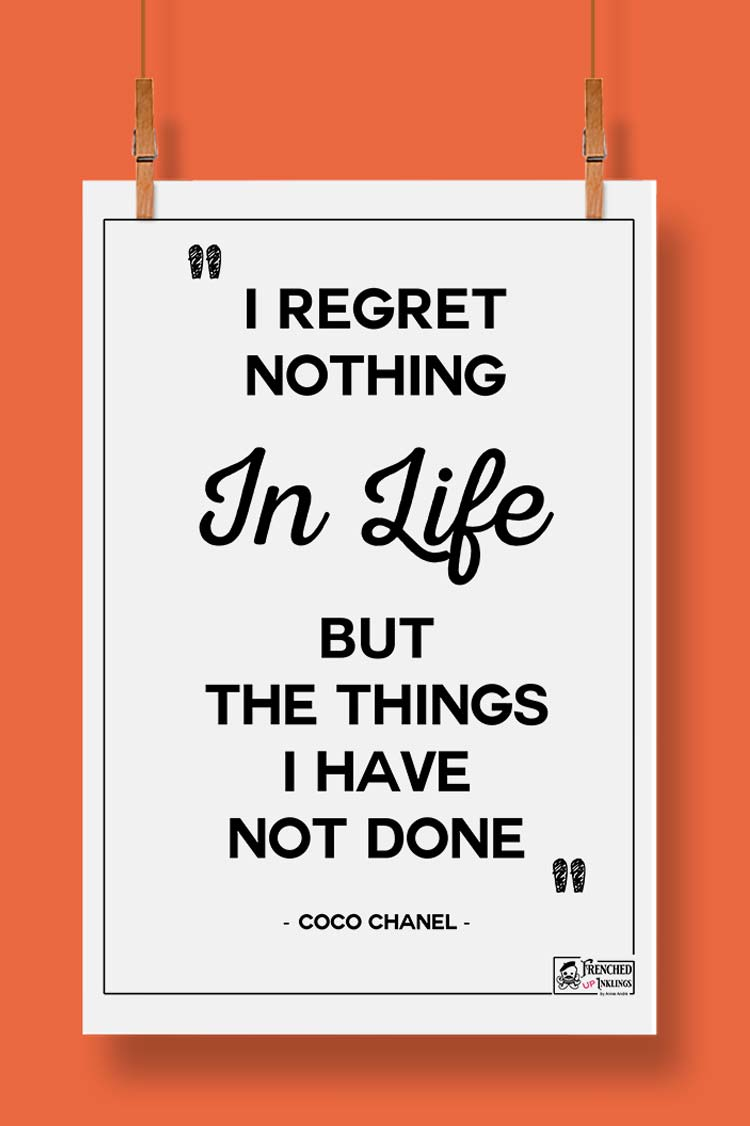 Pin Free printable wall art of coco chanel quote: I regret nothing but the things I have not done