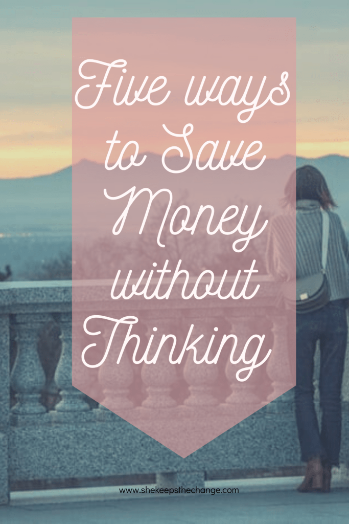 Five ways to save money without thinking