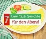 7 Low Carb Gerichte für abends
