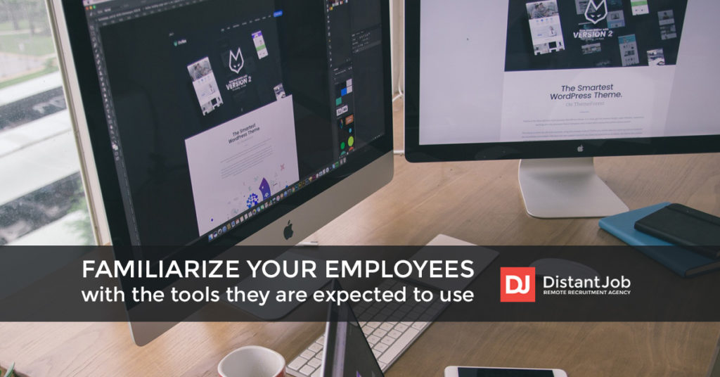 In managing remote teams, familiarize your employees with the tools they will use