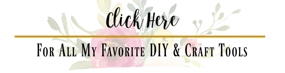 faded floral background with text reading click here for my favorite DIY and craft tools