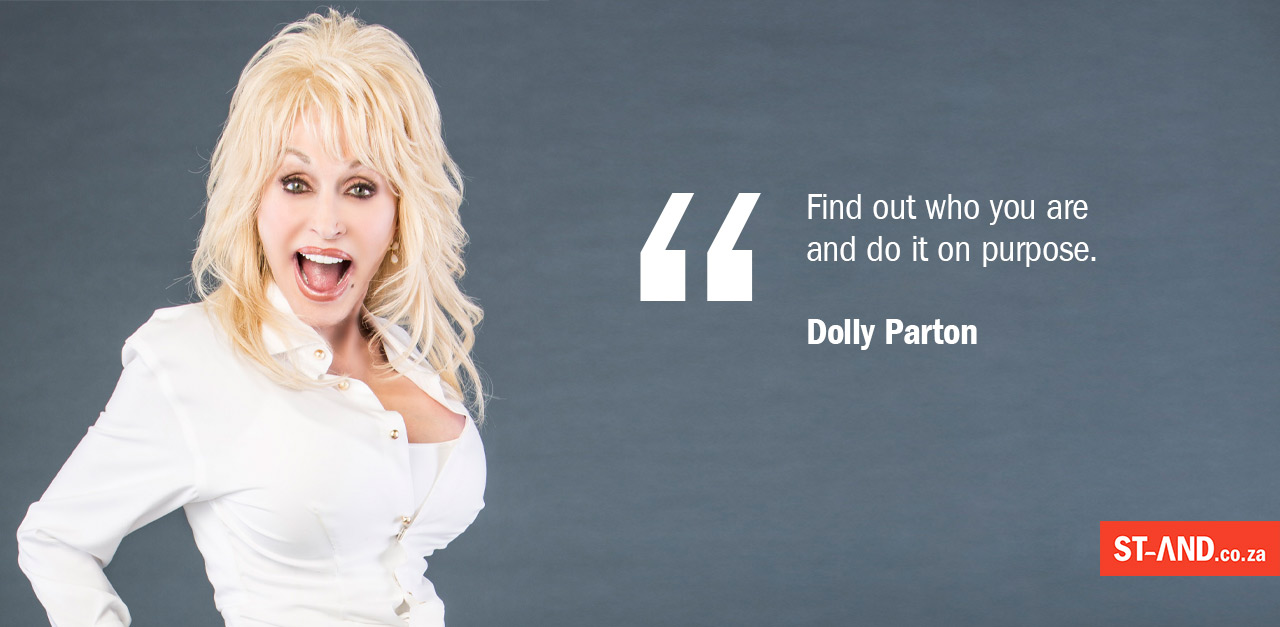 Dolly Parton: Find out who you are and do it on purpose.