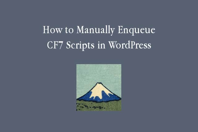 How to Manually Enqueue (Load) Contact Form 7 Scripts in WordPress