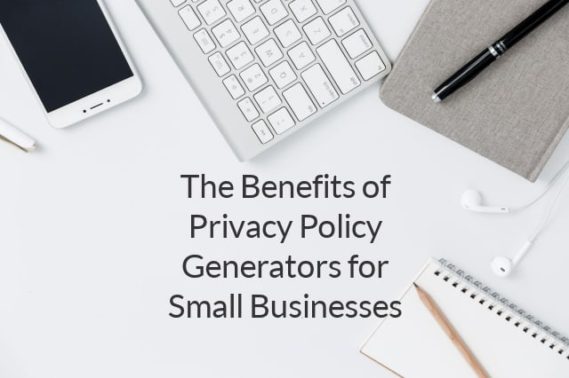 The Benefits of Privacy Policy Generators for Small Businesses