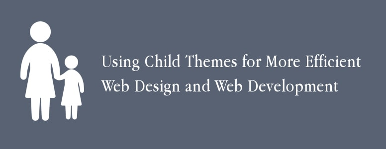What is a WordPress Child Theme and Why Use It?