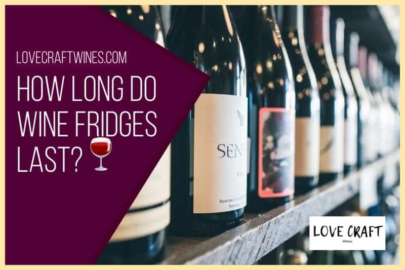How long do wine refrigerators last