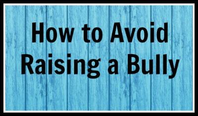 Avoid Raising a Bully