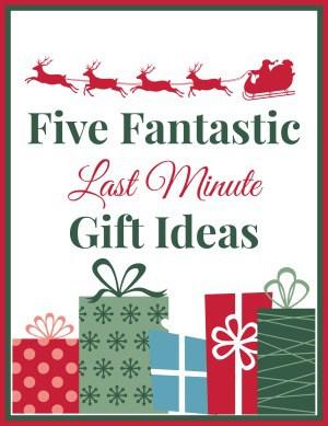 Last-Minute Gift Ideas
