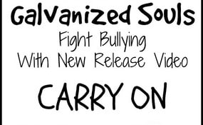 Galvanized Souls Fight Bullying With New Release Video Carry On