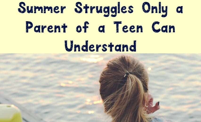 Parenting teens is a whole different world than parenting tots! Check out summer struggles parents of teens totally get, and how to deal with them!