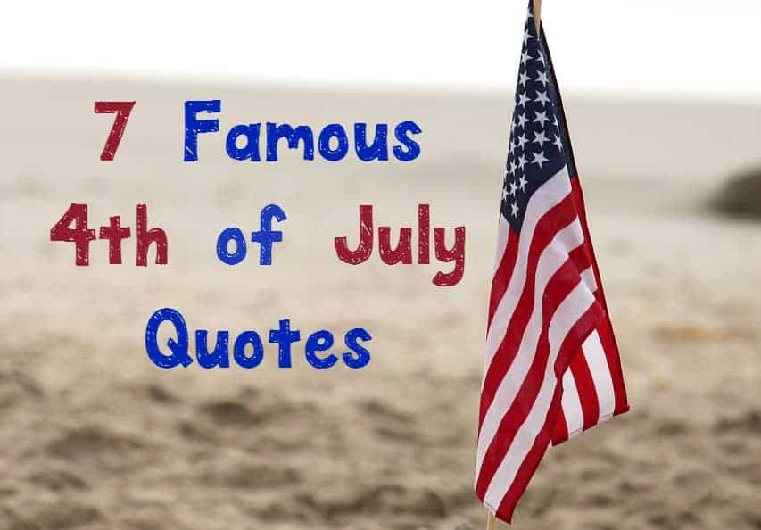 Looking for a few famous 4th of July quotes to help remind you of the true meaning of the holiday? We've got you covered with the best patriotic quotes throughout history!
