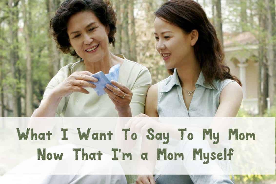 Becoming a mom changes you in many ways and makes you appreciate your own mom more. Here are some things I want to say to my mom now that I'm a mom myself.