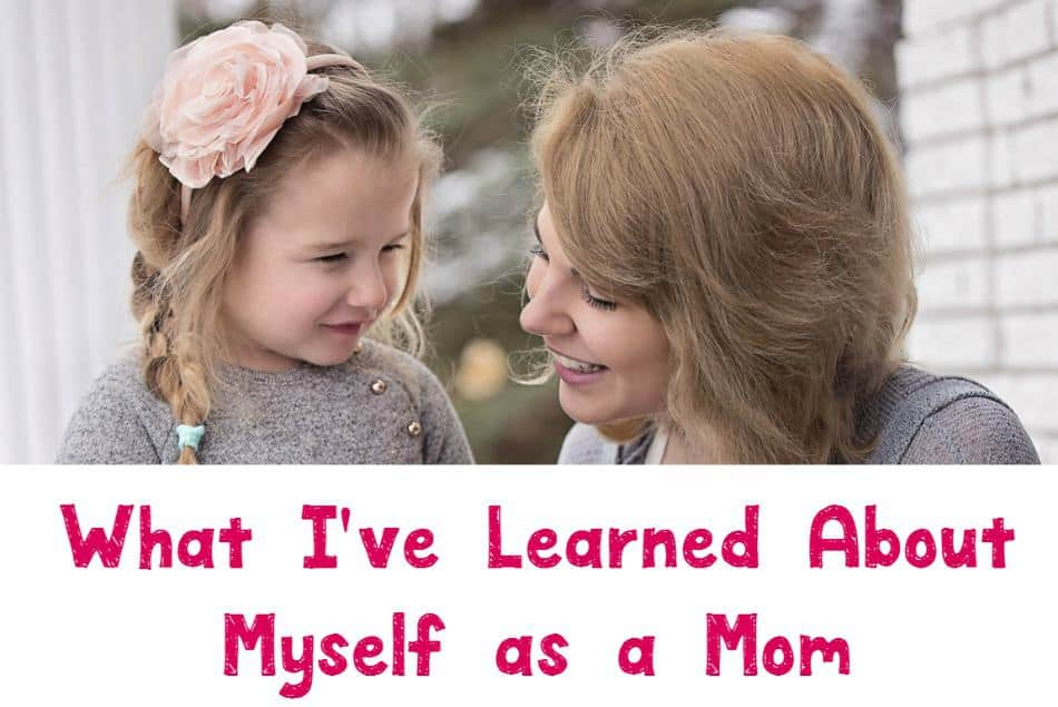 Let's be honest, we're all winging this parenting thing and learning as we go along. Check out what I've learned about myself as a mom!