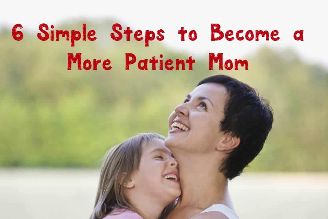 Want to be a more patient mom? We all do! Check out these 6 easy steps to help you train yourself to respond more patiently to your kids.