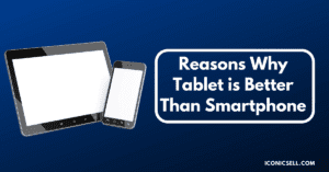 Reasons Why Tablet is Better Than Smartphone