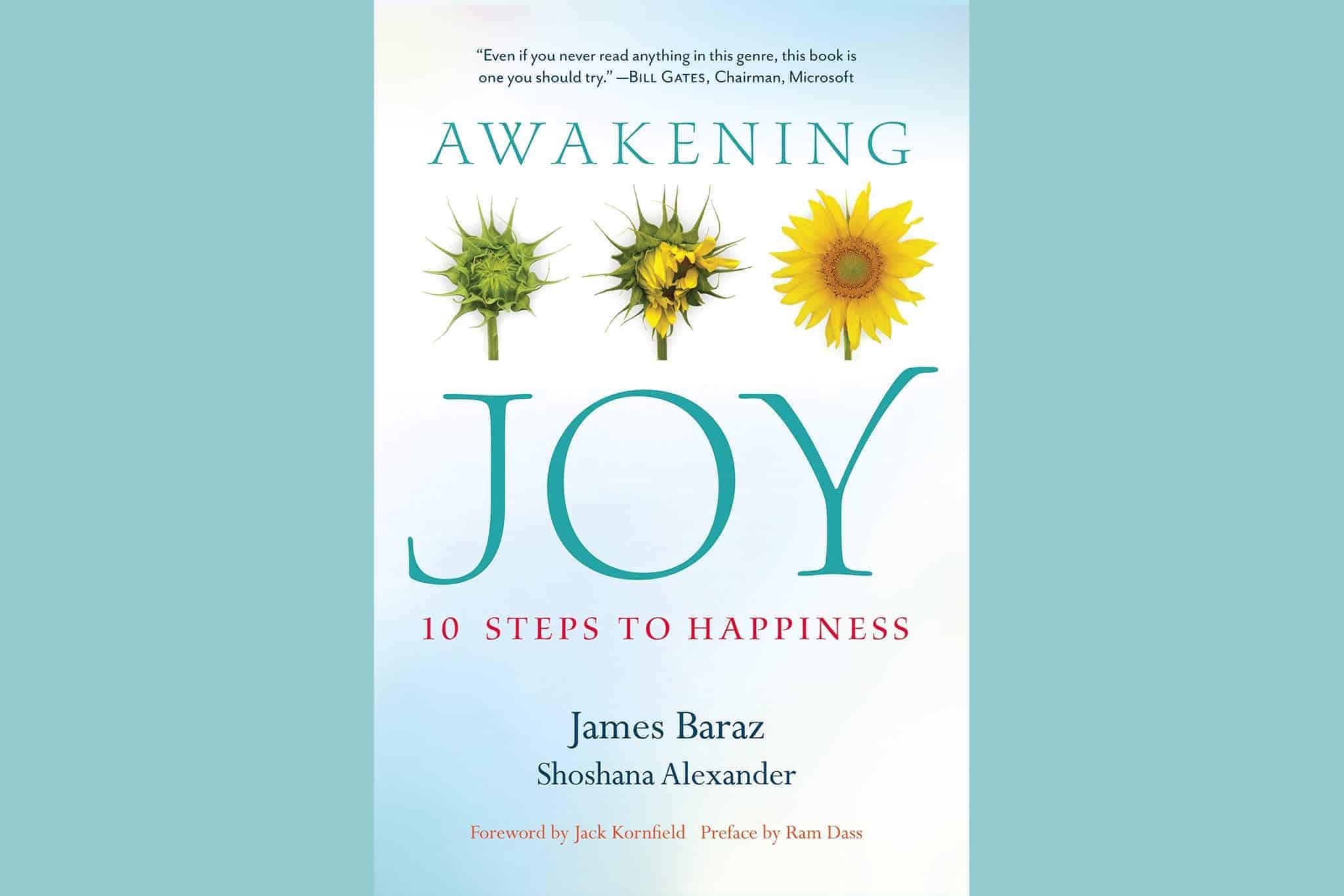 Awakening Joy 10 Steps To True Happiness By James Baraz