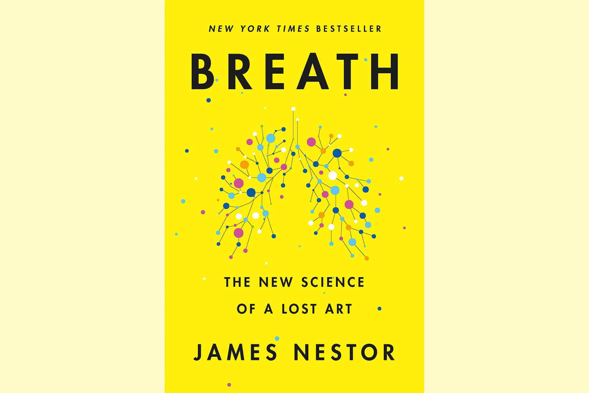 Breath The New Science Of A Lost Art By James Nestor