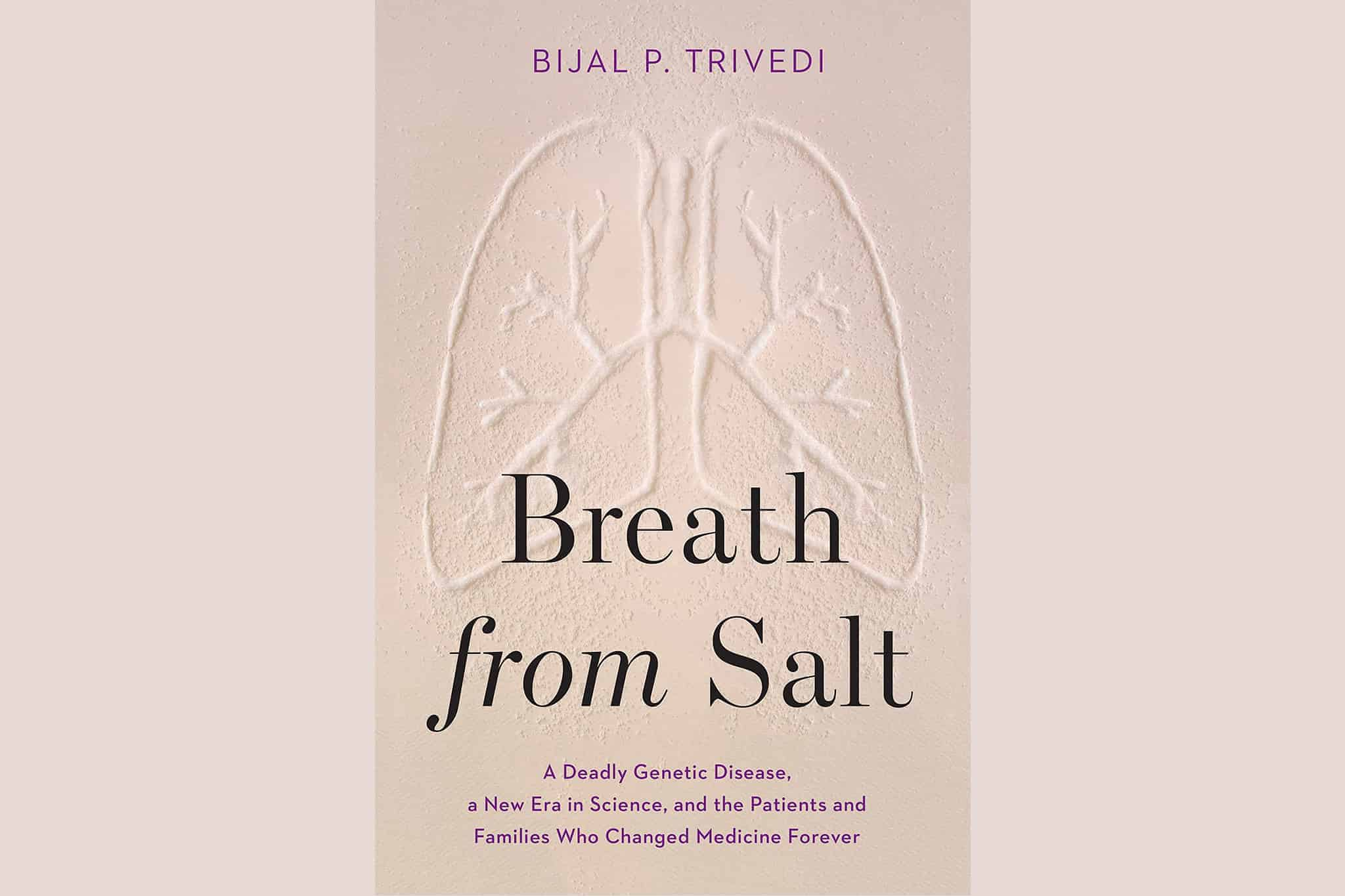 Breath From Salt - A Deadly Genetic Disease A New Era In Science And The Patients And Families Who Changed Medicine Forever By Bijal P. Trivedi