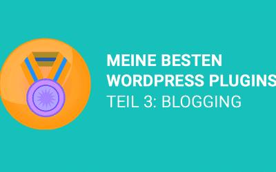 Meine besten WordPress Plugins – Teil 3: Blogging WordPress Plugin