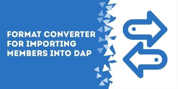 Format Converter For Importing Members Into DAP