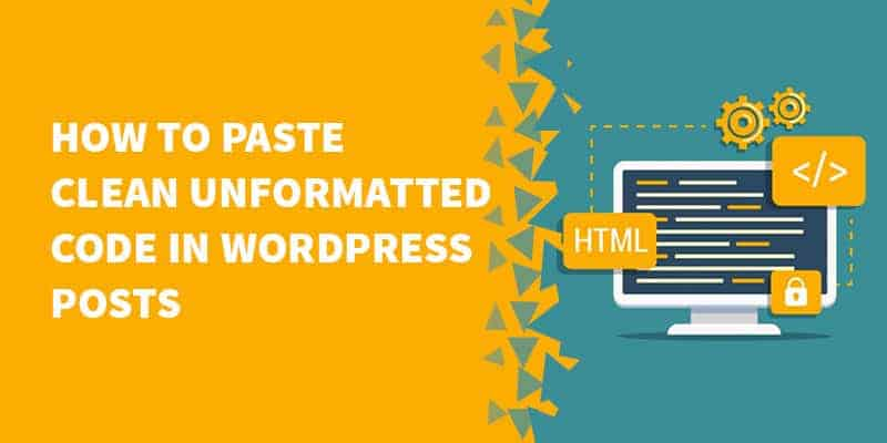 How to paste clean unformatted code in WordPress posts