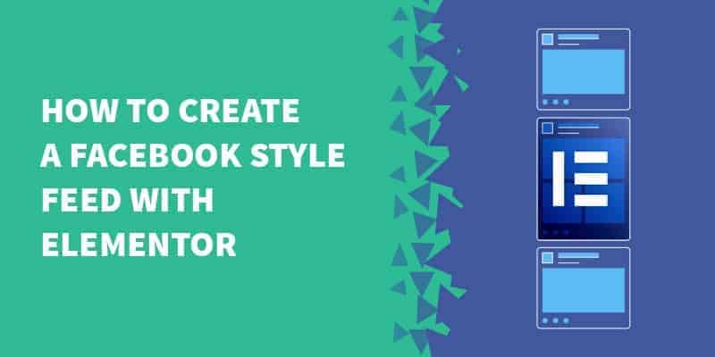 How to create a Facebook style feed with Elementor