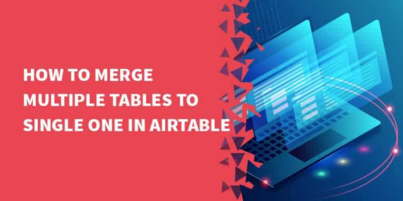 merge multiple tables airtable - How we use Airtable as a lightweight CRM.