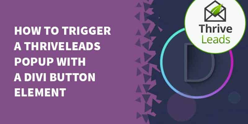 How to Trigger a ThriveLeads Popup with a Divi Button Element