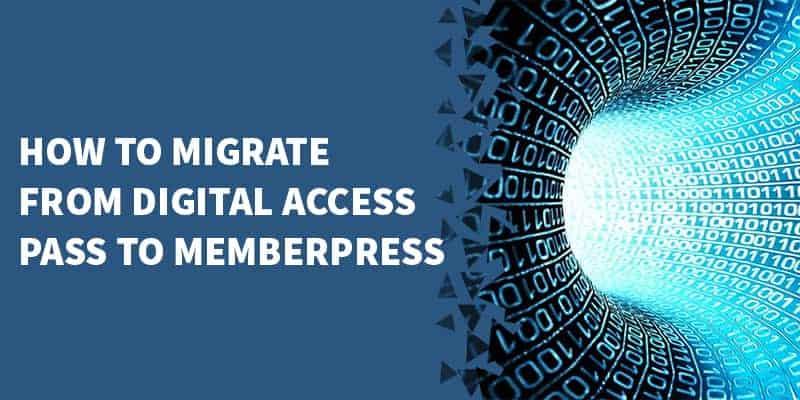 How to migrate from Digital Access Pass (DAP) to MemberPress