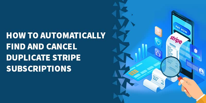 How To Automatically Find And Cancel Duplicate Stripe Subscriptions