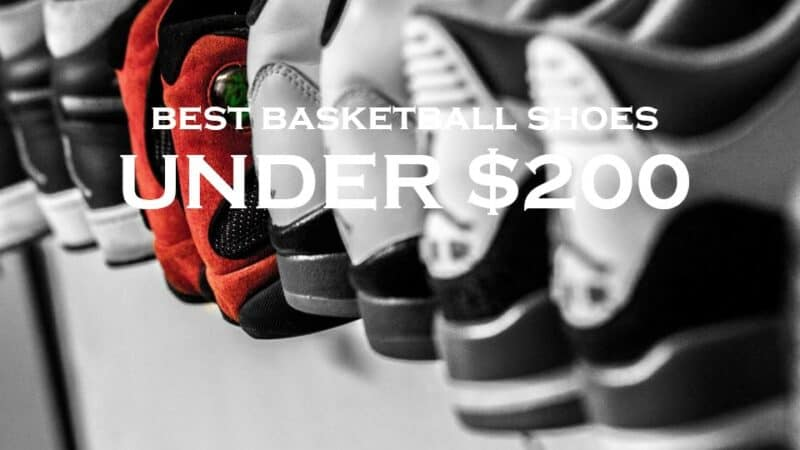 Best Basketball Shoes Under $200: Practical HIGH Budget Guide