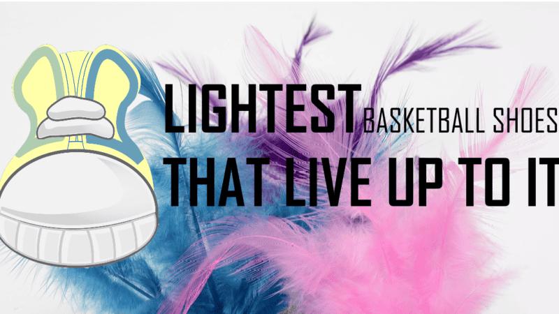 LIGHTEST Basketball Shoes that Perform (2018-Present Era)