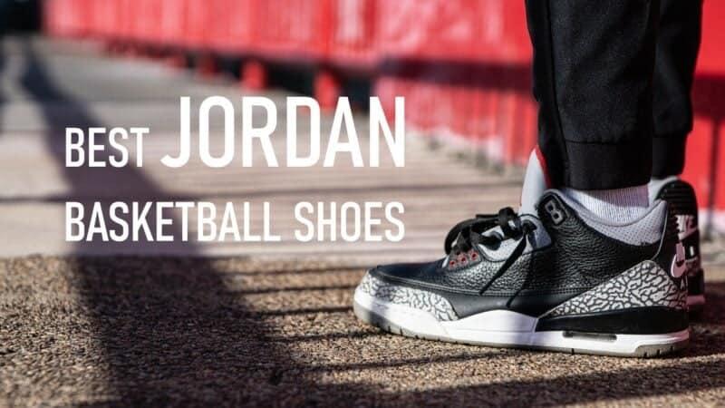 The Best Jordan Basketball Shoes: A Balanced Lineup For 2021