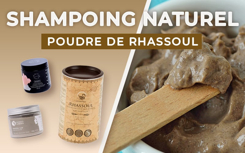 Le shampoing au rhassoul, une argile naturelle pour laver les cheveux