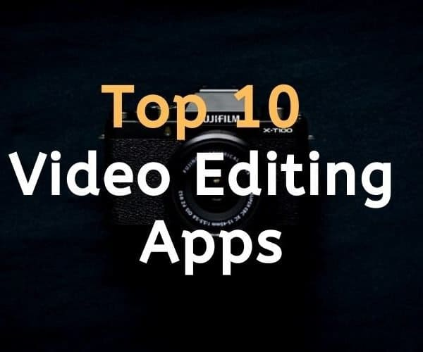 Top 10 Video Editing Apps