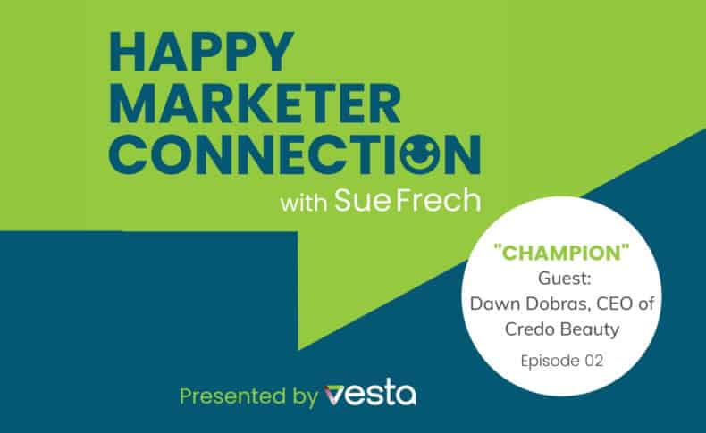 Happy Marketer Connection Podcast Episode 2: Dawn Dobras, CEO of Credo Beauty on Champion