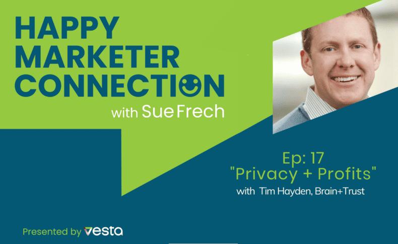 "Happy Marketer Connection Ep. 17: Tim Hayden, Brain+Trust on ""Privacy + Profits"""