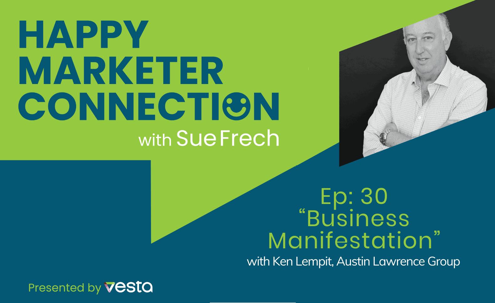 "Happy Marketer Connection Ep. 30: Ken Lempit of Austin Lawrence Group on ""Business Manifestation"""