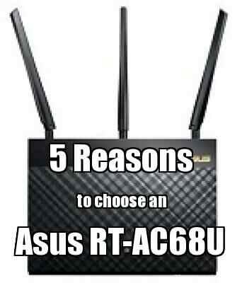 5 Reasons To Choose An Asus RT-AC68U