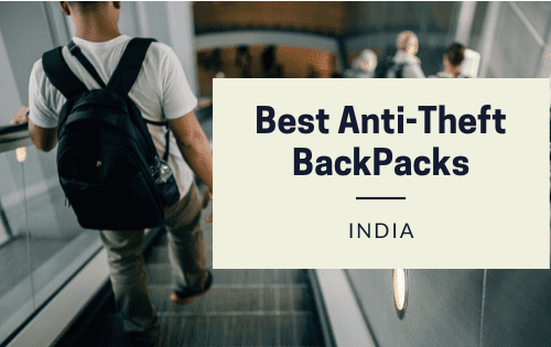 Best Anti Theft Backpacks in India - Comparison & Review